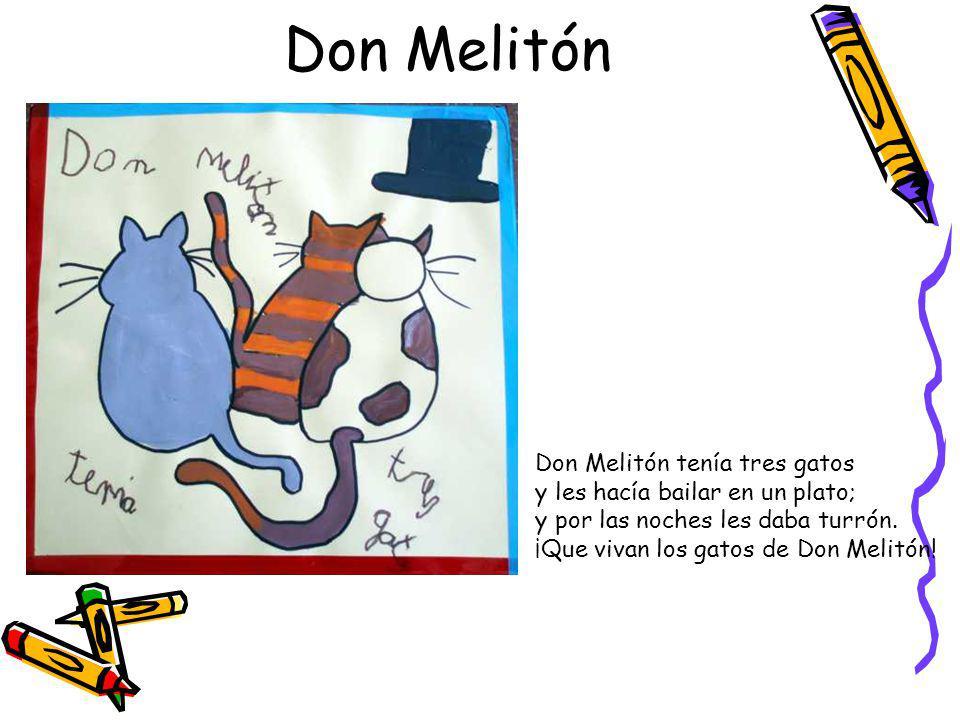 Don Melitón Don Melitón tenía tres gatos