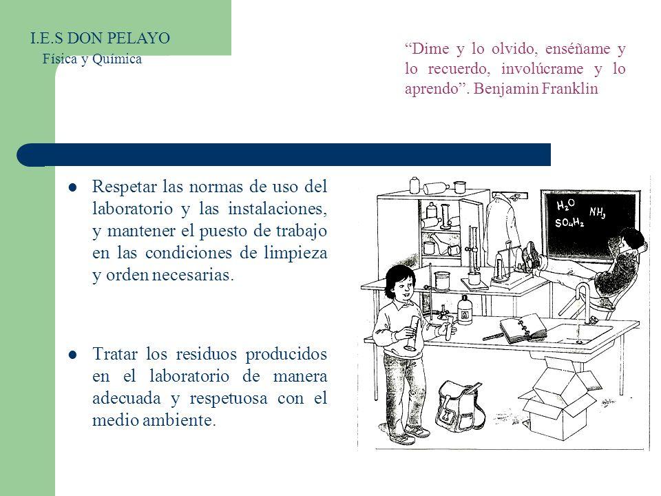 I.E.S DON PELAYO Física y Química. Dime y lo olvido, enséñame y lo recuerdo, involúcrame y lo aprendo . Benjamin Franklin.
