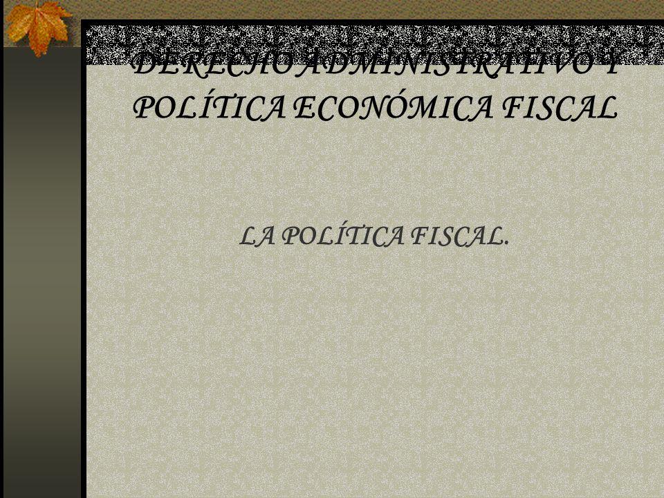 DERECHO ADMINISTRATIVO Y POLÍTICA ECONÓMICA FISCAL