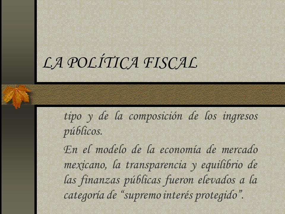 LA POLÍTICA FISCAL tipo y de la composición de los ingresos públicos.