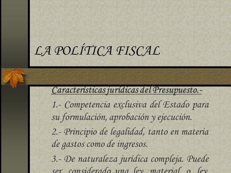 LA POLÍTICA FISCAL Características jurídicas del Presupuesto.-