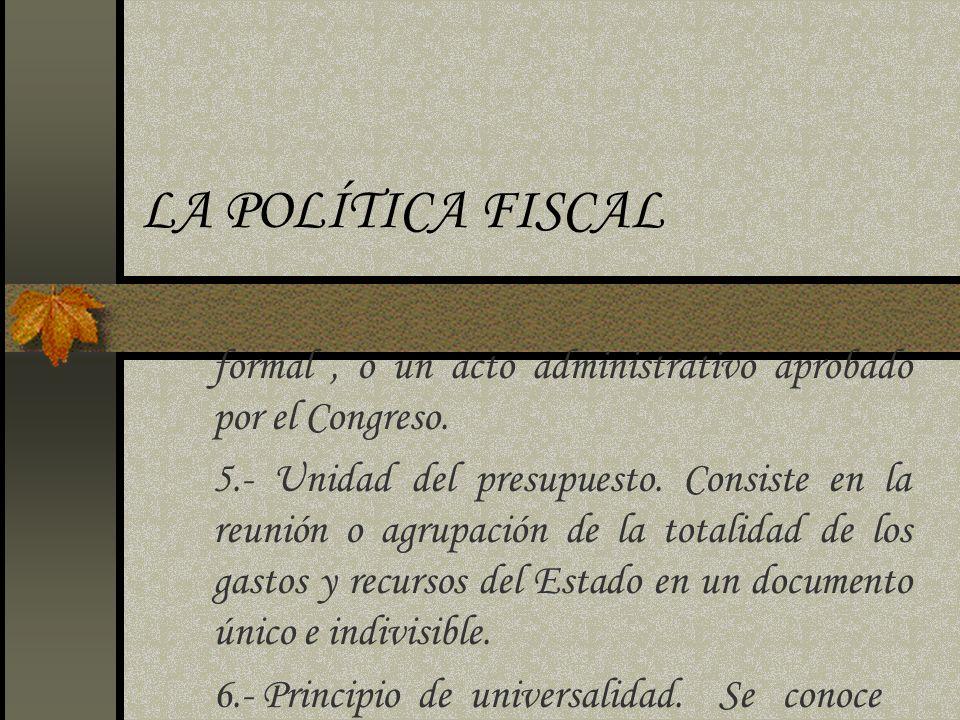 LA POLÍTICA FISCAL formal , o un acto administrativo aprobado por el Congreso.