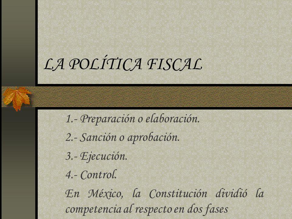 LA POLÍTICA FISCAL 1.- Preparación o elaboración.