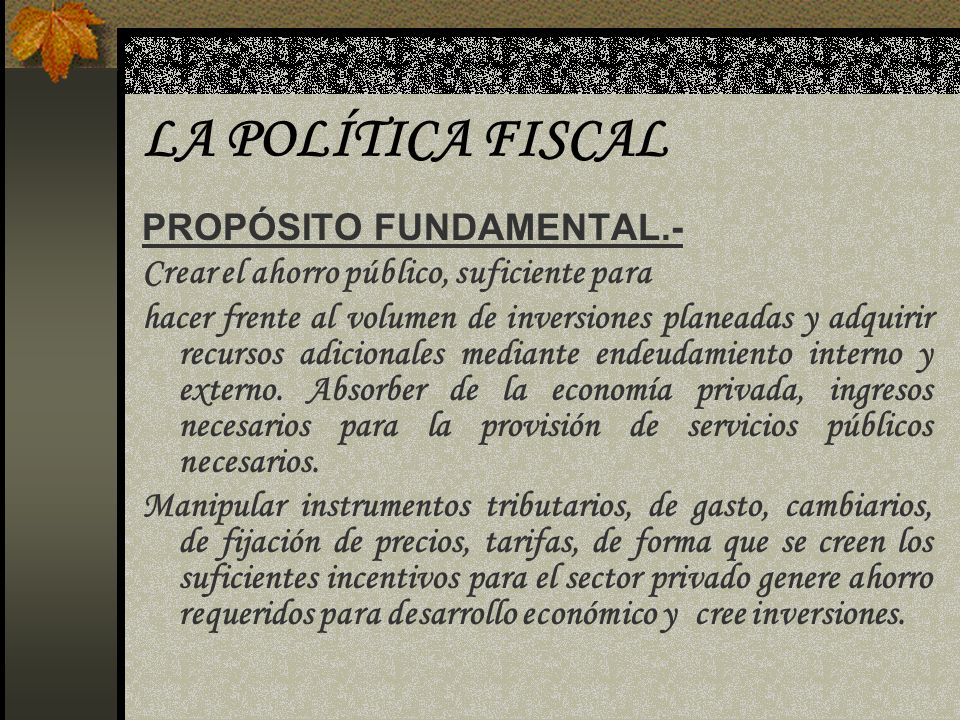 LA POLÍTICA FISCAL PROPÓSITO FUNDAMENTAL.-