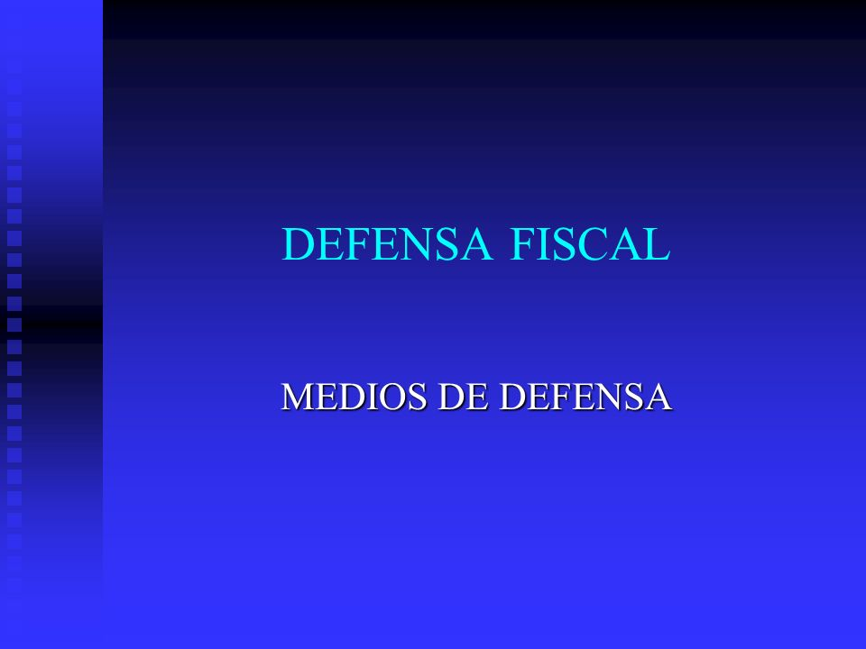 DEFENSA FISCAL MEDIOS DE DEFENSA