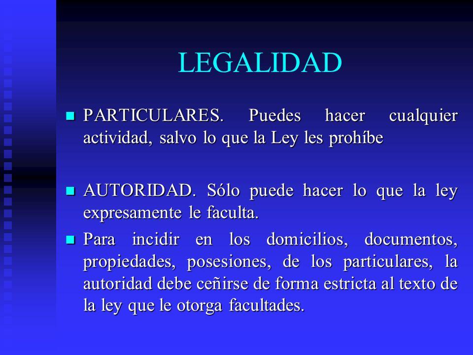 LEGALIDAD PARTICULARES. Puedes hacer cualquier actividad, salvo lo que la Ley les prohíbe.