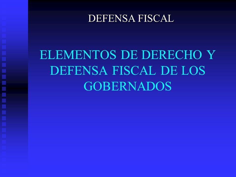 ELEMENTOS DE DERECHO Y DEFENSA FISCAL DE LOS GOBERNADOS