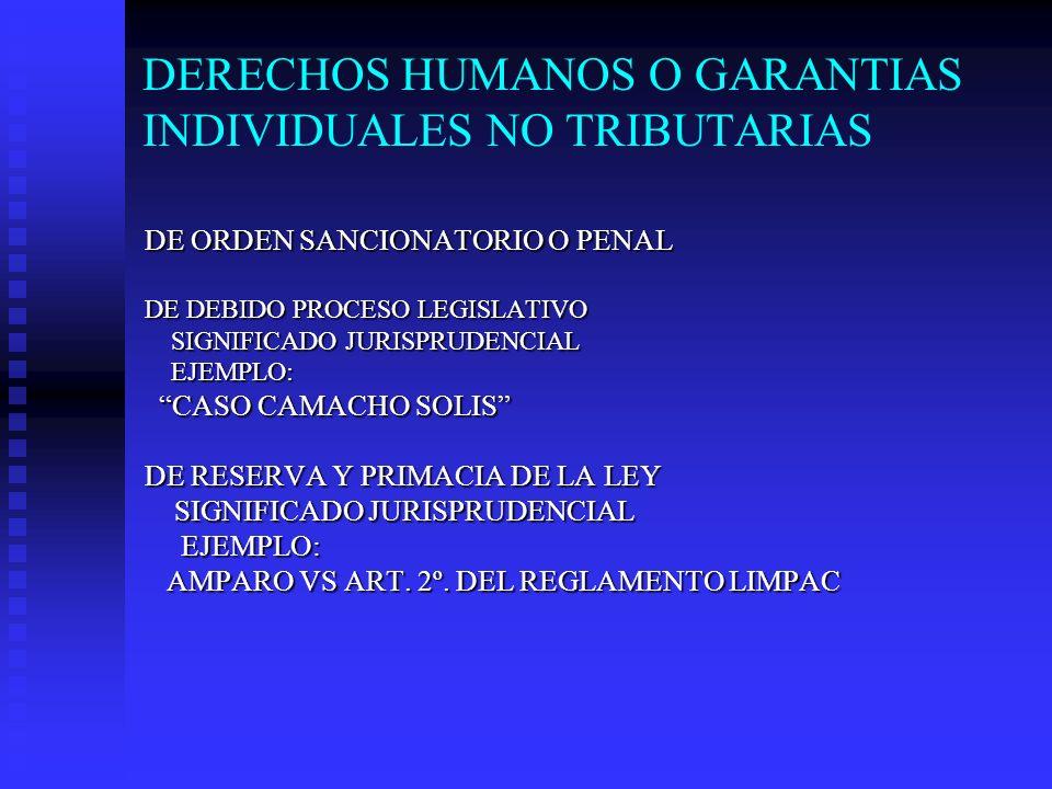 DERECHOS HUMANOS O GARANTIAS INDIVIDUALES NO TRIBUTARIAS
