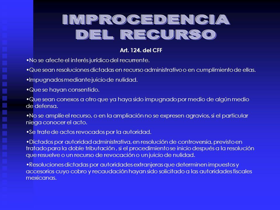 IMPROCEDENCIA DEL RECURSO Art. 124. del CFF