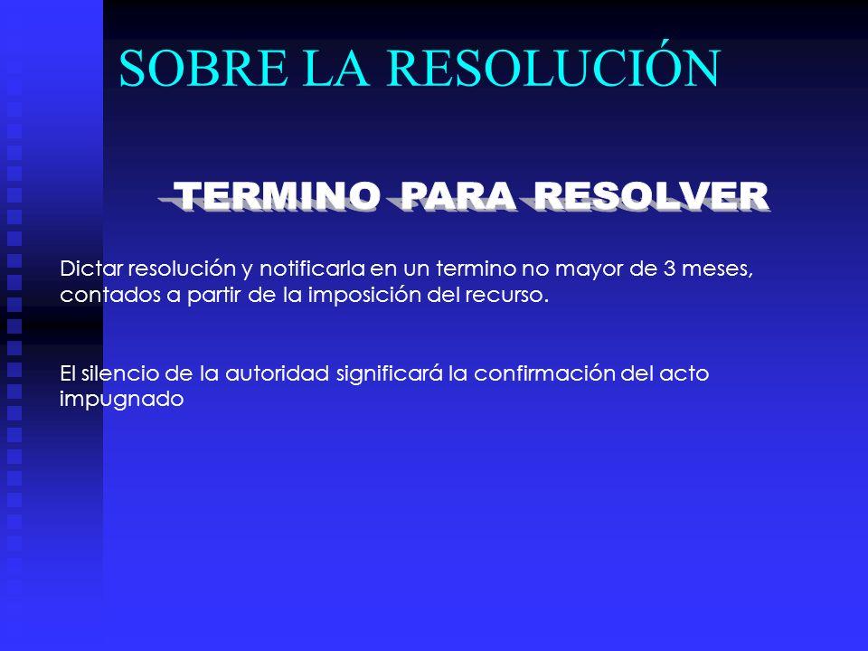 SOBRE LA RESOLUCIÓN TERMINO PARA RESOLVER.
