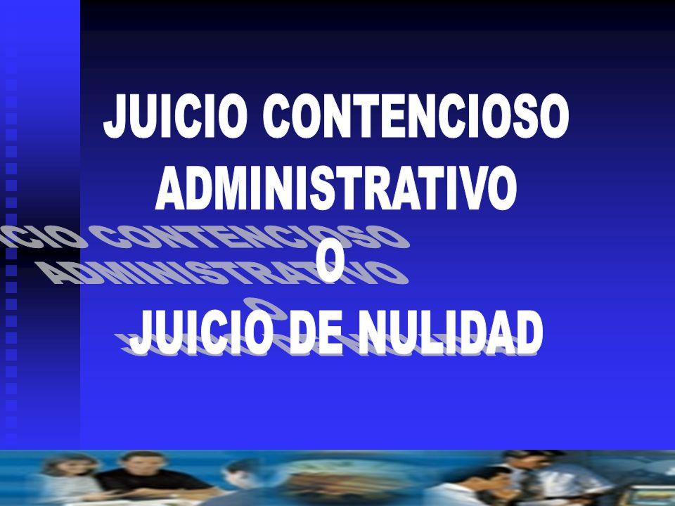 JUICIO CONTENCIOSO ADMINISTRATIVO O JUICIO DE NULIDAD
