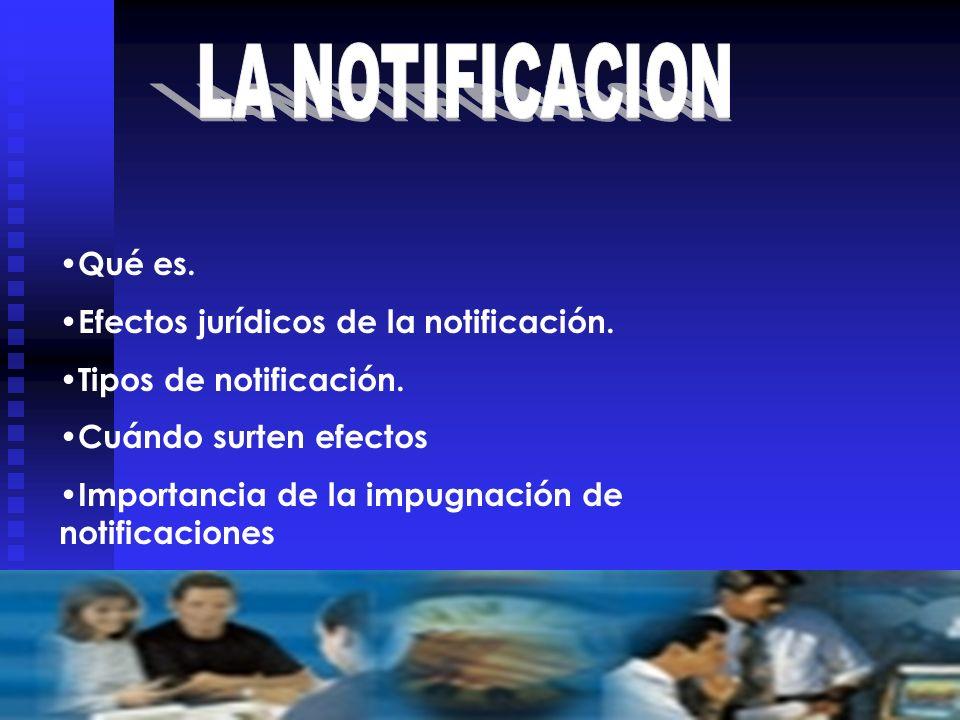 Efectos jurídicos de la notificación. Tipos de notificación.