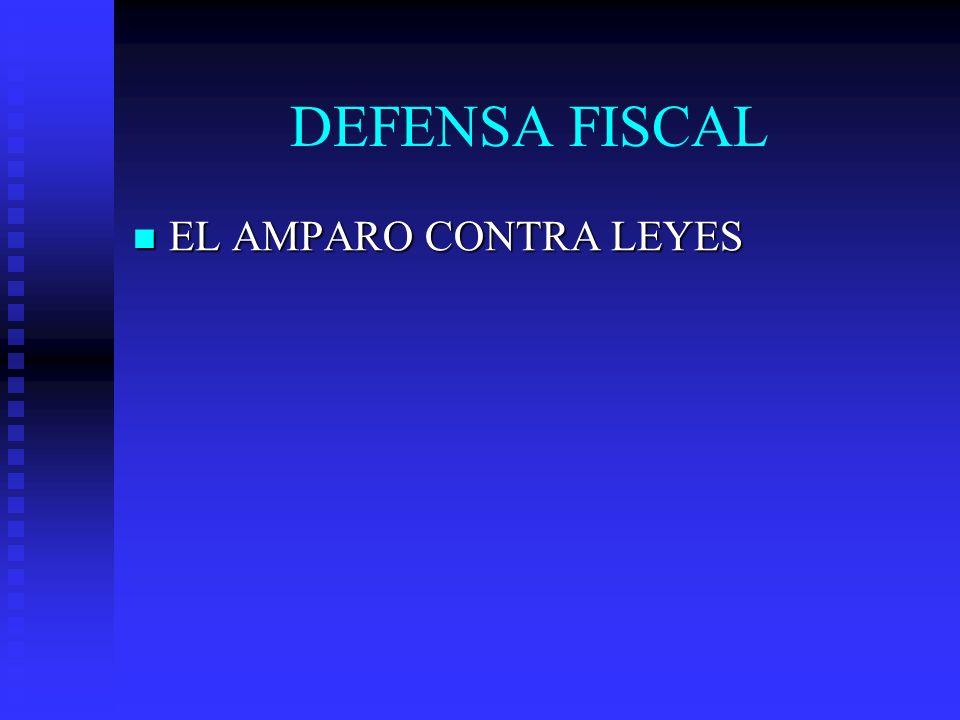 DEFENSA FISCAL EL AMPARO CONTRA LEYES