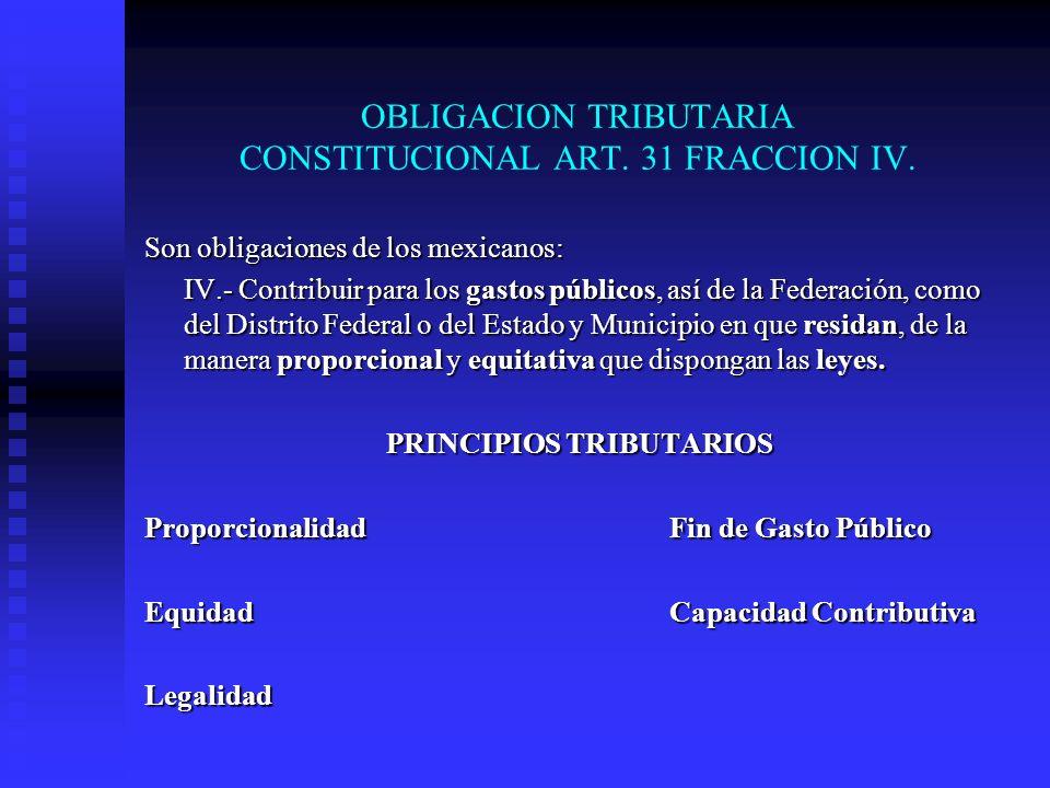 OBLIGACION TRIBUTARIA CONSTITUCIONAL ART. 31 FRACCION IV.