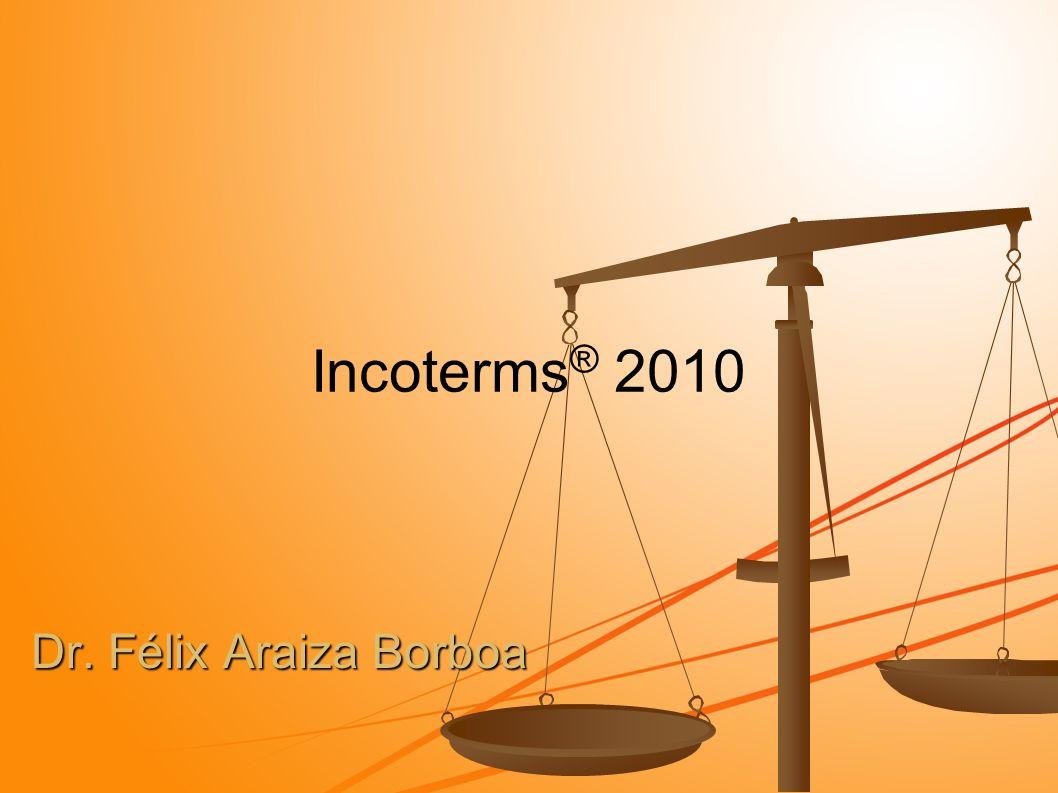 Incoterms® 2010 Dr. Félix Araiza Borboa