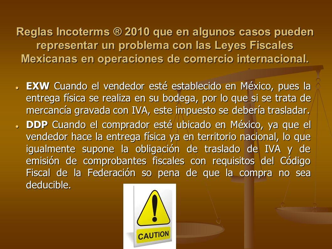 Reglas Incoterms ® 2010 que en algunos casos pueden representar un problema con las Leyes Fiscales Mexicanas en operaciones de comercio internacional.