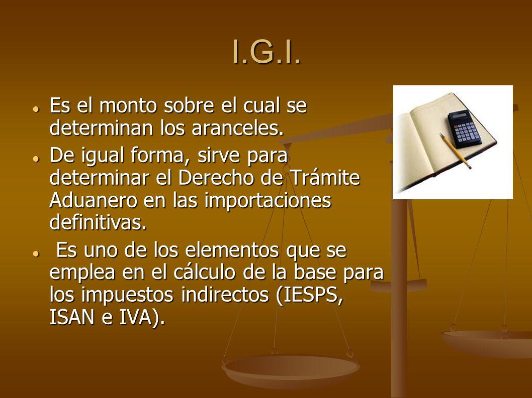 I.G.I. Es el monto sobre el cual se determinan los aranceles.