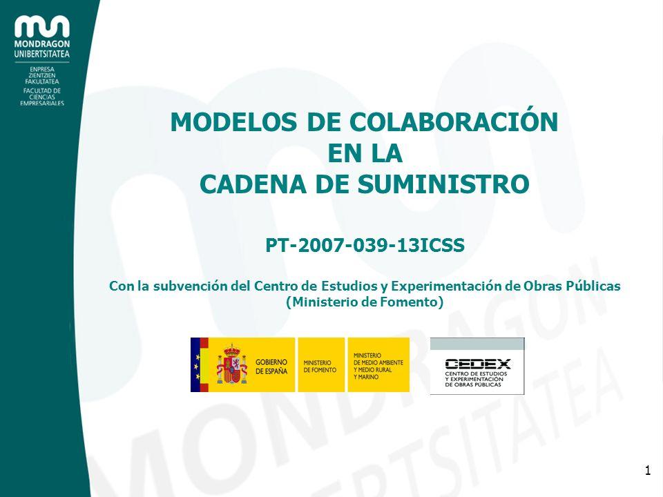 MODELOS DE COLABORACIÓN EN LA CADENA DE SUMINISTRO PT-2007-039-13ICSS Con la subvención del Centro de Estudios y Experimentación de Obras Públicas (Ministerio de Fomento)