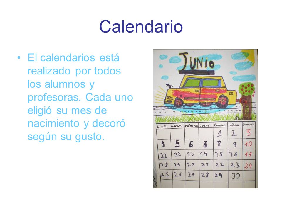 Calendario El calendarios está realizado por todos los alumnos y profesoras.