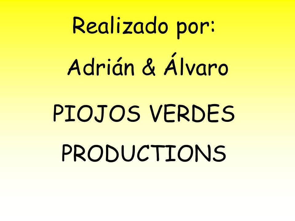 Realizado por: Adrián & Álvaro PIOJOS VERDES PRODUCTIONS