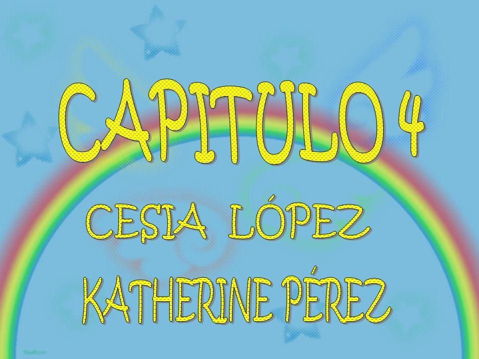 CAPITULO 4 CESIA LÓPEZ KATHERINE PÉREZ