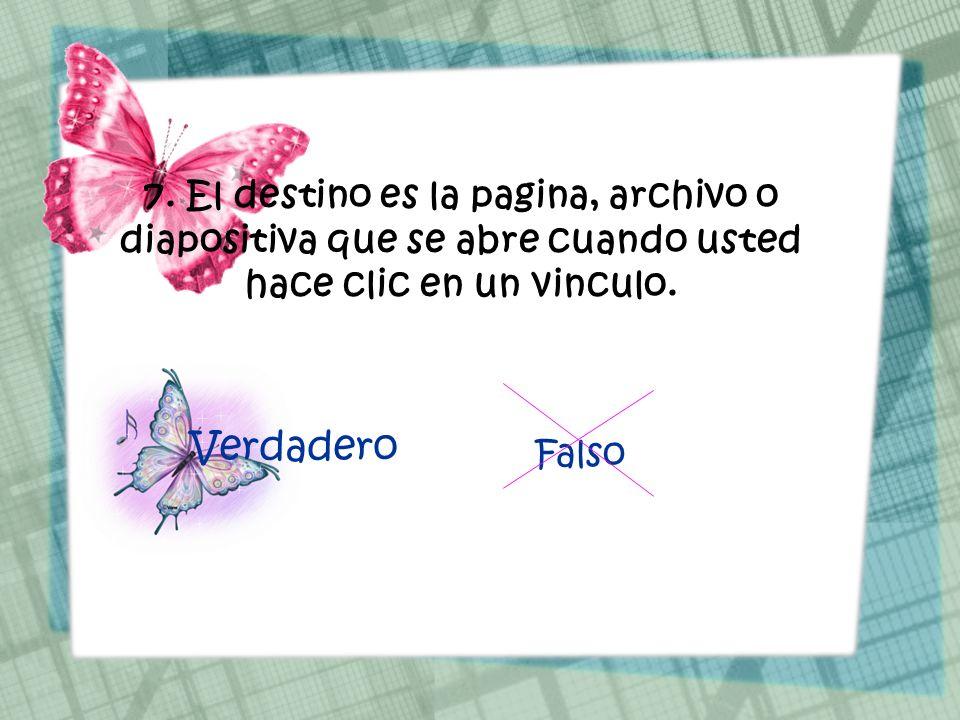 7. El destino es la pagina, archivo o diapositiva que se abre cuando usted hace clic en un vinculo.