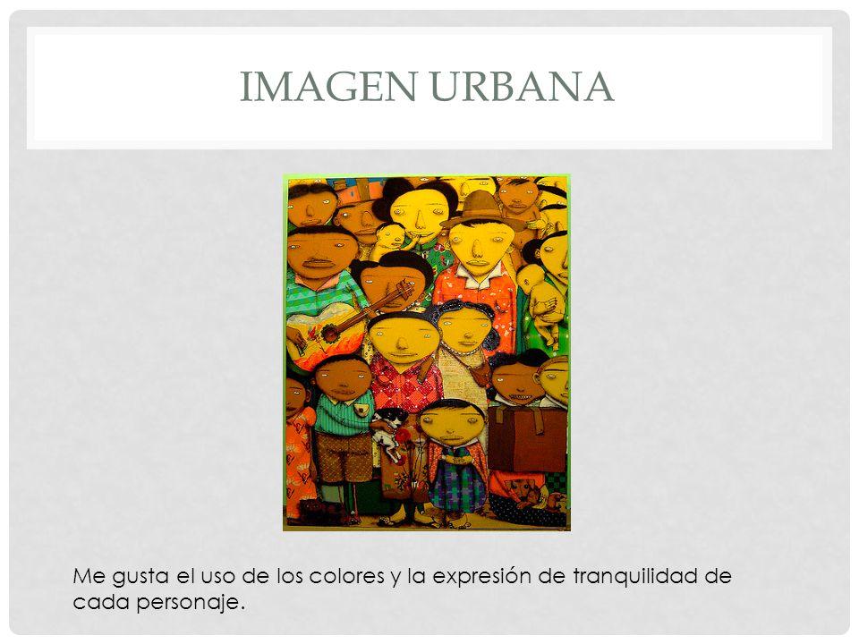 Imagen urbana Me gusta el uso de los colores y la expresión de tranquilidad de cada personaje.