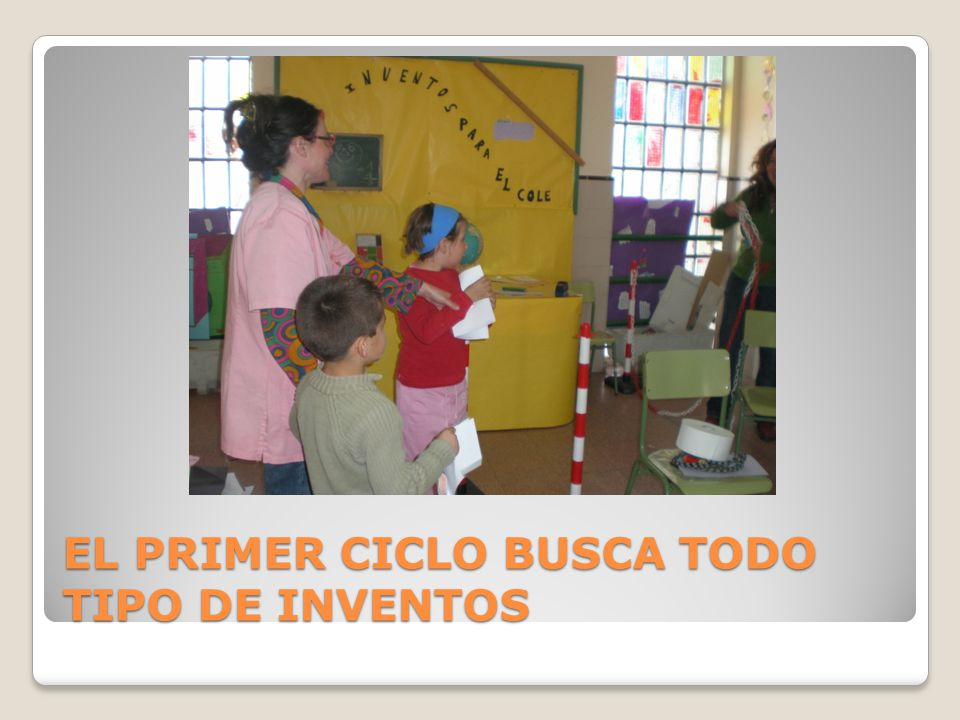 EL PRIMER CICLO BUSCA TODO TIPO DE INVENTOS