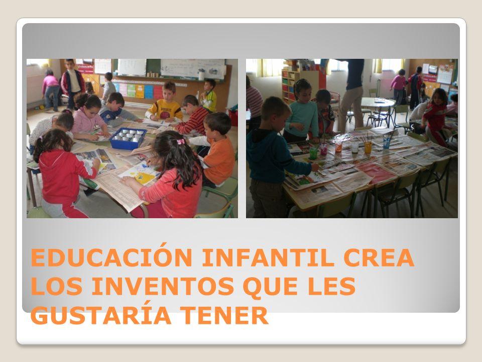 EDUCACIÓN INFANTIL CREA LOS INVENTOS QUE LES GUSTARÍA TENER