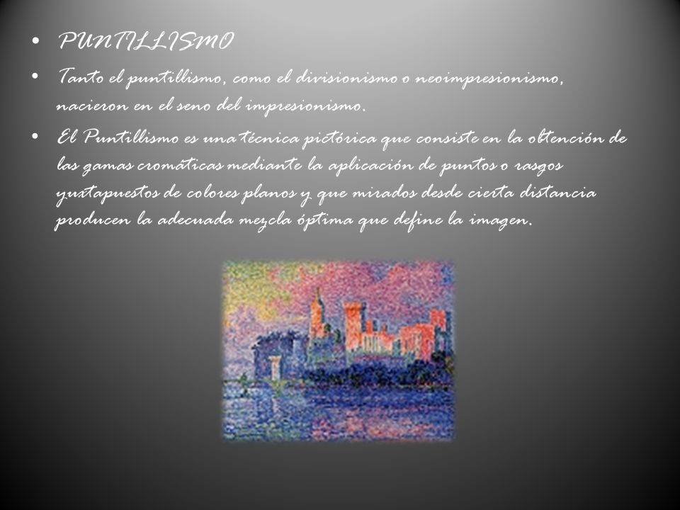 PUNTILLISMO Tanto el puntillismo, como el divisionismo o neoimpresionismo, nacieron en el seno del impresionismo.
