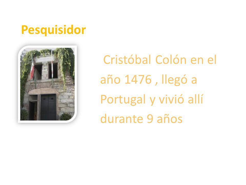 Pesquisidor Cristóbal Colón en el año 1476 , llegó a Portugal y vivió allí durante 9 años