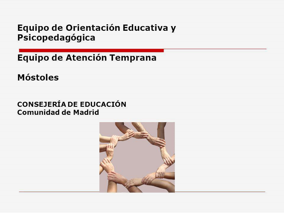 Equipo de Orientación Educativa y Psicopedagógica Equipo de Atención Temprana Móstoles CONSEJERÍA DE EDUCACIÓN Comunidad de Madrid