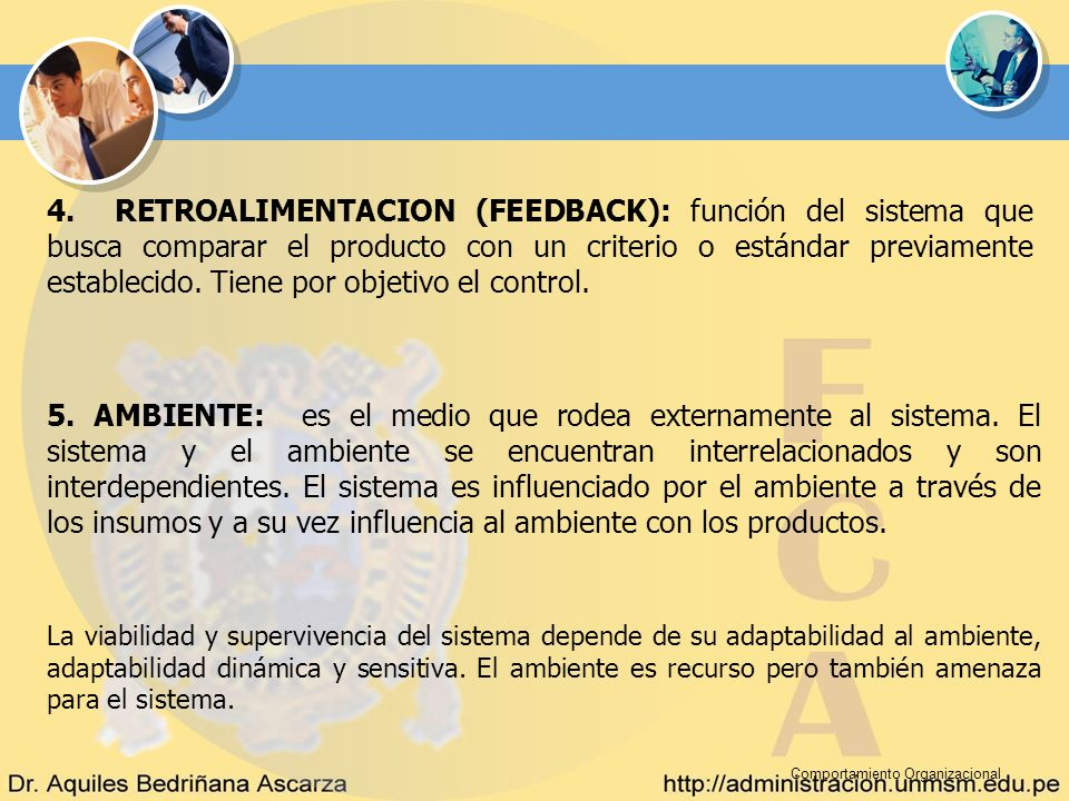 4. RETROALIMENTACION (FEEDBACK): función del sistema que busca comparar el producto con un criterio o estándar previamente establecido. Tiene por objetivo el control.