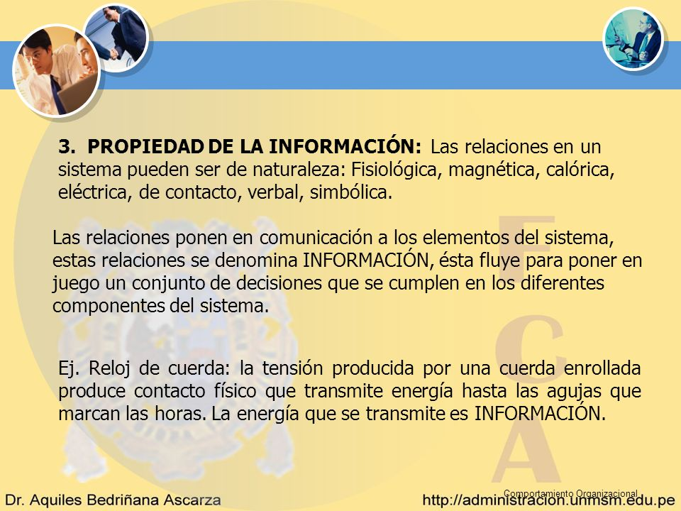 3. PROPIEDAD DE LA INFORMACIÓN: Las relaciones en un sistema pueden ser de naturaleza: Fisiológica, magnética, calórica, eléctrica, de contacto, verbal, simbólica.