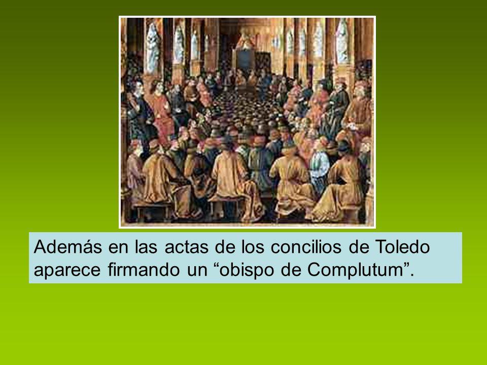 Además en las actas de los concilios de Toledo aparece firmando un obispo de Complutum .