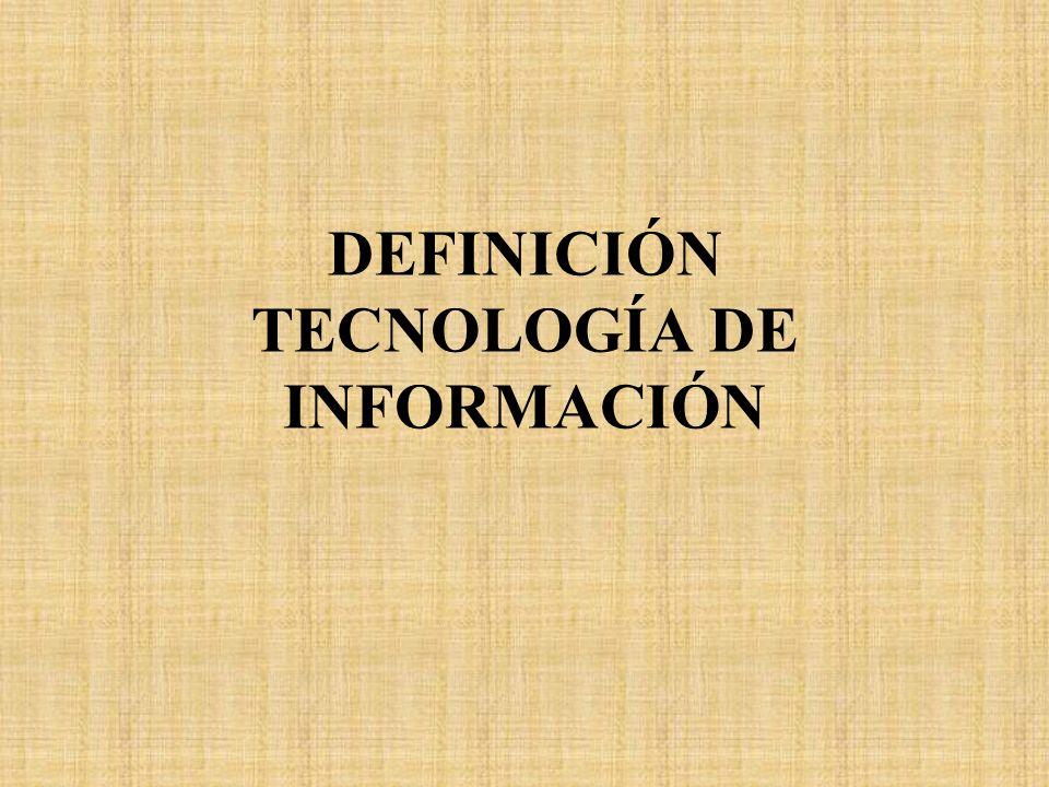 DEFINICIÓN TECNOLOGÍA DE INFORMACIÓN