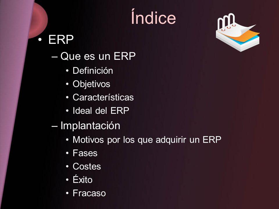 Índice ERP Que es un ERP Implantación Definición Objetivos