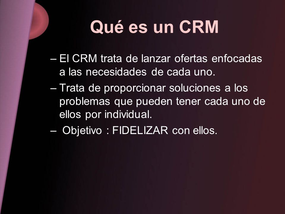 Qué es un CRM El CRM trata de lanzar ofertas enfocadas a las necesidades de cada uno.