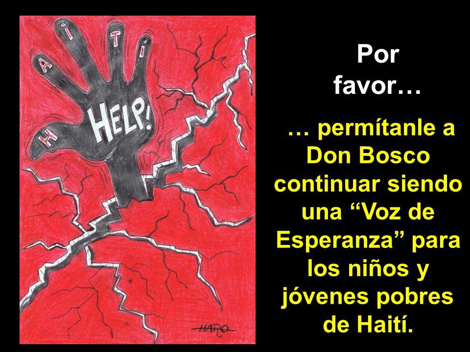 Por favor… … permítanle a Don Bosco continuar siendo una Voz de Esperanza para los niños y jóvenes pobres de Haití.