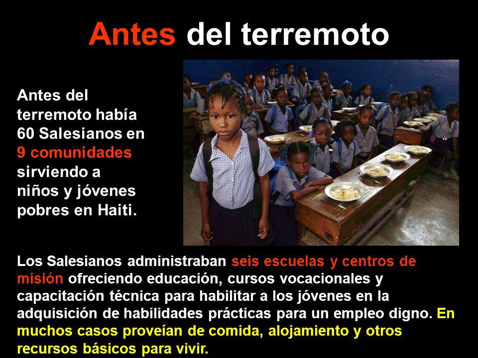 Antes del terremoto Antes del terremoto había 60 Salesianos en 9 comunidades sirviendo a niños y jóvenes pobres en Haiti.