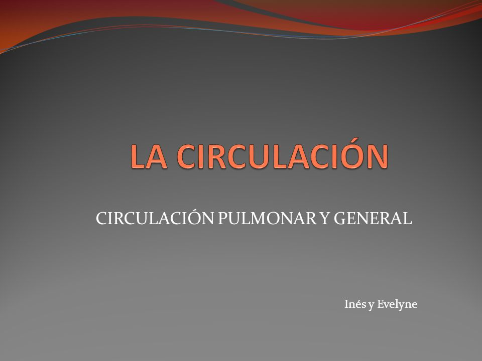 CIRCULACIÓN PULMONAR Y GENERAL
