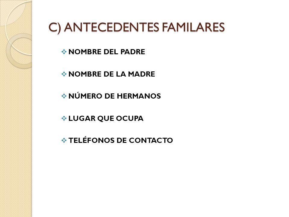 C) ANTECEDENTES FAMILARES