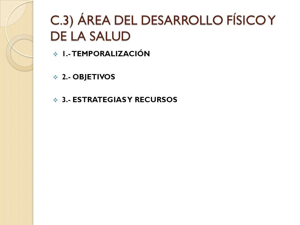 C.3) ÁREA DEL DESARROLLO FÍSICO Y DE LA SALUD