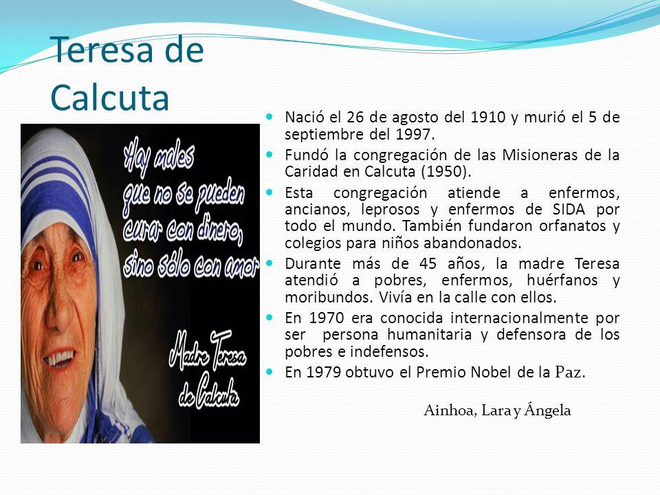 Teresa de Calcuta Nació el 26 de agosto del 1910 y murió el 5 de septiembre del 1997.