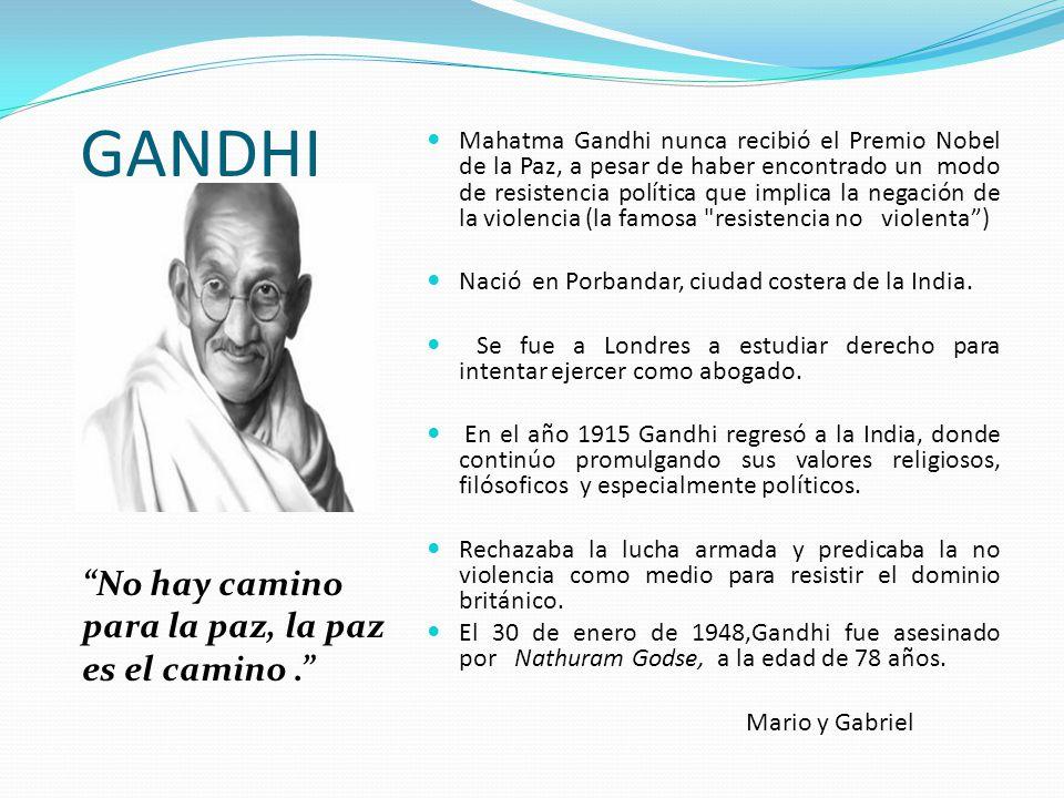 GANDHI No hay camino para la paz, la paz es el camino .