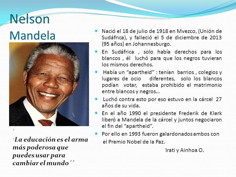 Nelson Mandela Nació el 18 de julio de 1918 en Mvezco, (Unión de Sudáfrica), y falleció el 5 de diciembre de 2013 (95 años) en Johannesburgo.