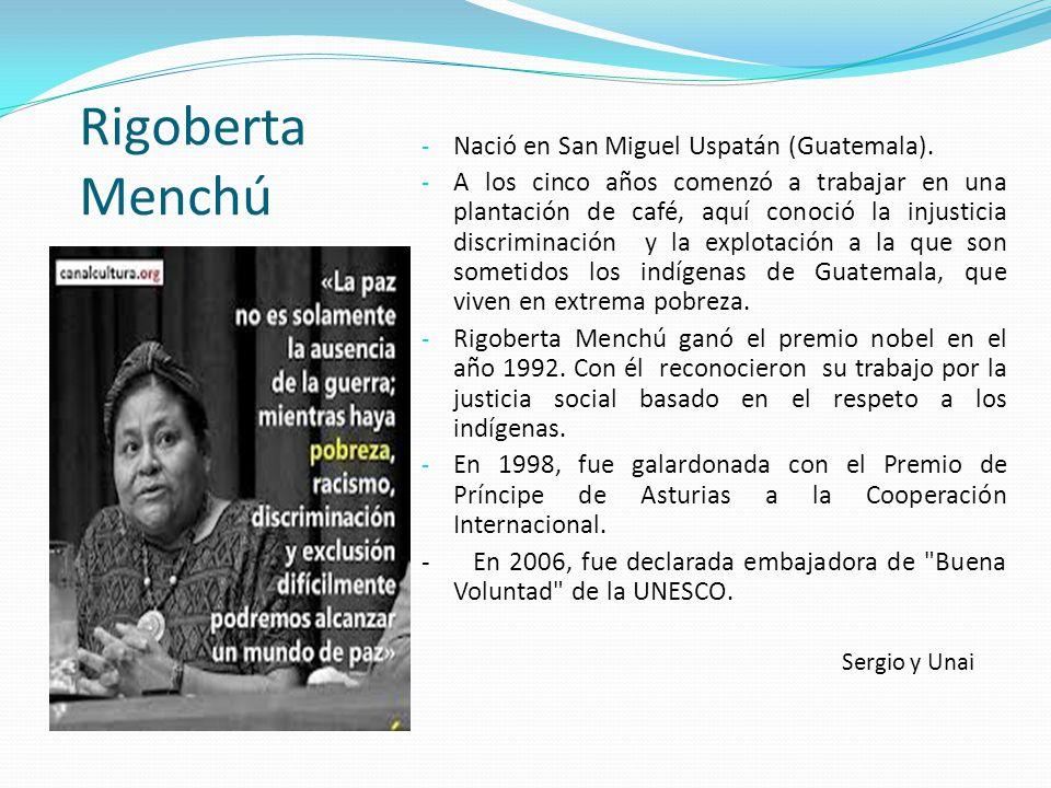 Rigoberta Menchú Nació en San Miguel Uspatán (Guatemala).