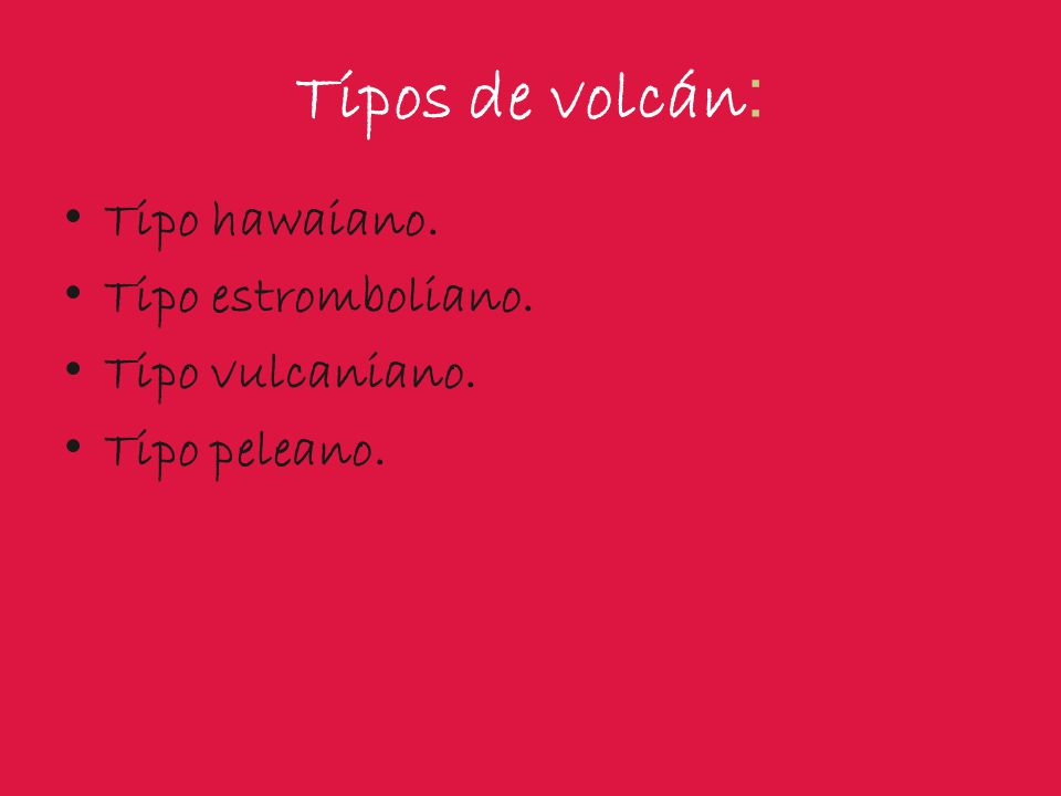 Tipos de volcán: Tipo hawaiano. Tipo estromboliano. Tipo vulcaniano.