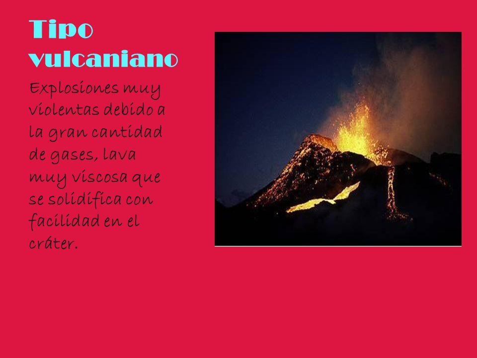 Tipo vulcaniano Explosiones muy violentas debido a la gran cantidad de gases, lava muy viscosa que se solidifica con facilidad en el cráter.