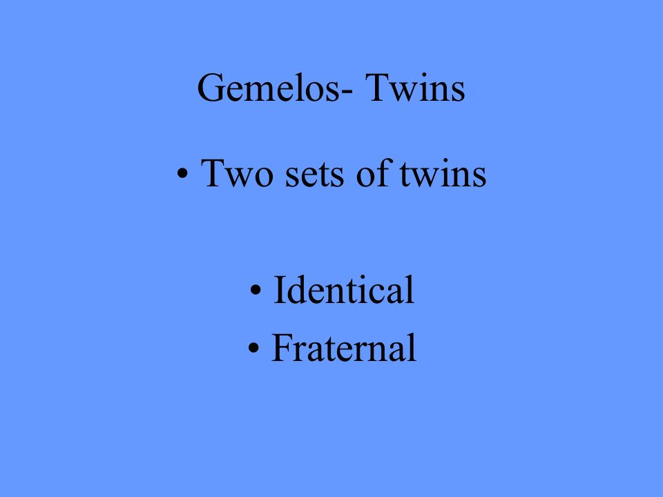 Gemelos- Twins Two sets of twins Identical Fraternal